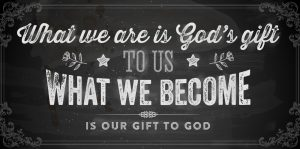 What we are is God's gift